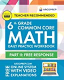 6th Grade Common Core Math: Daily Practice Workbook - Part II: Free Response   1000+ Practice Questions and Video Explanations   Argo Brothers (Common Core Math by ArgoPrep)