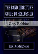 The Band Director's Guide to Percussion: Marching Season