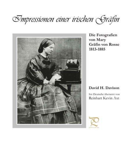 Impressionen einer irischen Gräfin. Die Fotografien von Mary, Gräfin von Rosse 1813-1885: Ins Deutsche übersetzt von Reinhart Kevin Axt