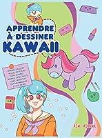 Apprendre à dessiner Kawaii: Apprenez à dessiner plus de 100 dessins super mignons - animaux, chibi, objets, fleurs, nourriture, créatures magiques et plus encore!