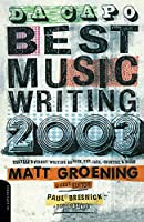Da Capo Best Music Writing 2003: The Year's Finest Writing On Rock, Pop, Jazz, Country & More