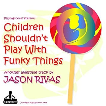 Children Shouldn't Play With Funky Things
