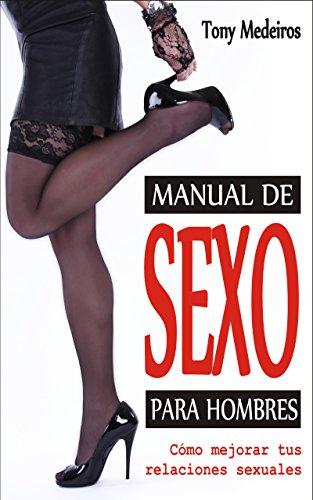 Manual de Sexo para Hombres: Cómo Mejorar tus Relaciones Sexuales