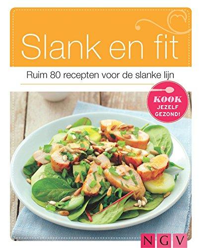 Slank en fit: Ruim 80 recepten voor de slanke lijn (Dutch Edition)