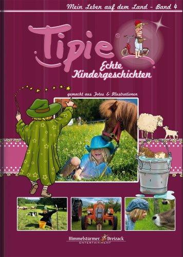 Tipie - Band 4: Mein Leben auf dem Land - Hier steckt Kindheit drin! Literatur von Kindern für Kinder. (Tipie - Echte Kindergeschichten / Ein Lausebengel auf dem Weg in die Kinderzimmer!)