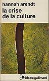 La crise de la culture (8 exercices de pensée politique) - GALLIMARD - 18/04/1972