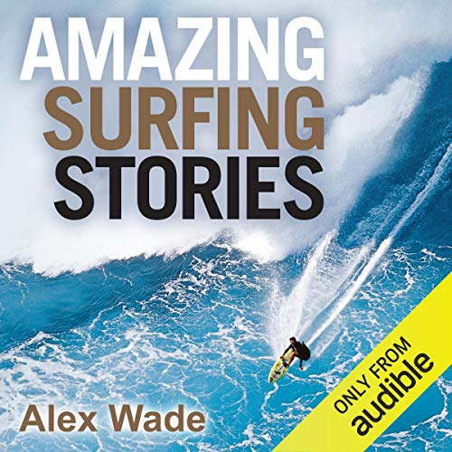 Amazing Surfing Stories      Tales of Incredible Waves and Remarkable Riders               著者:                                                                                                                                 Alex Wade                               ナレーター:                                                                                                                                 Mark Meadows                      再生時間: 6 時間  42 分     レビューはまだありません。     総合評価 0.0