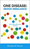 One Disease: Redox Imbalance: How stress becomes disease