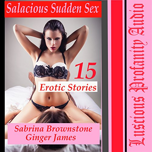 Salacious Sudden Sex: 15 Erotic Stories                   By:                                                                                                                                 Sabrina Brownstone,                                                                                        Ginger James                               Narrated by:                                                                                                                                 Molly Evans,                                                                                        Sabrina Brownstone,                                                                                        Ginger James                      Length: 2 hrs and 58 mins     9 ratings     Overall 3.2