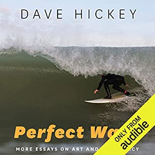 Perfect Wave     More Essays on Art and Democracy              By:                                                                                                                                 Dave Hickey                               Narrated by:                                                                                                                                 Joe Barrett                      Length: 7 hrs and 43 mins     11 ratings     Overall 4.9