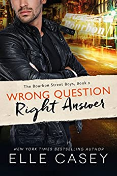 Wrong Question, Right Answer (The Bourbon Street Boys Book 3) by [Elle Casey]