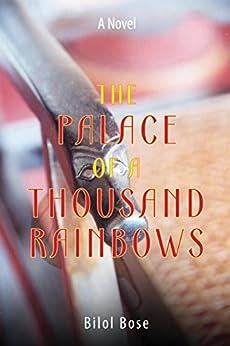 The Palace of a Thousand Rainbows: - a Novel by [Bilol Bose]