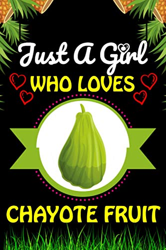 Just a Girl Who loves Chayote Fruit: Chayote Fruits Lover Blank Lined Composition Notebook Gift For Him, Girlfriend, Girls, Sister, Mom, Women Who ... Valentine
