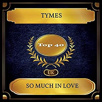So Much In Love (UK Chart Top 40 - No. 21)
