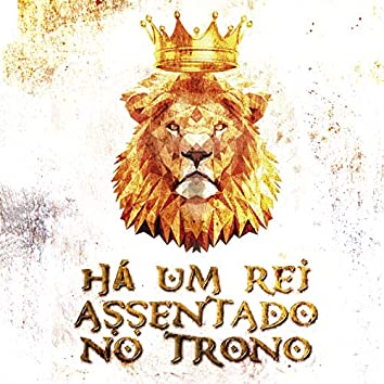Há um Rei Assentado no Trono