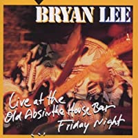 Live At The Old Absinthe by Bryan Lee (1997-11-04)