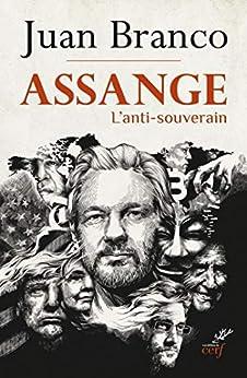 Assange - L'anti-souverain par [Juan Branco]