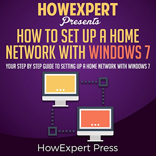 How to Set Up a Home Network with Windows 7     Your Step-by-Step Guide to Setting Up a Home Network with Windows 7              By:                                                                                                                                 HowExpert Press                               Narrated by:                                                                                                                                 Tom Jaramillo                      Length: 32 mins     Not rated yet     Overall 0.0