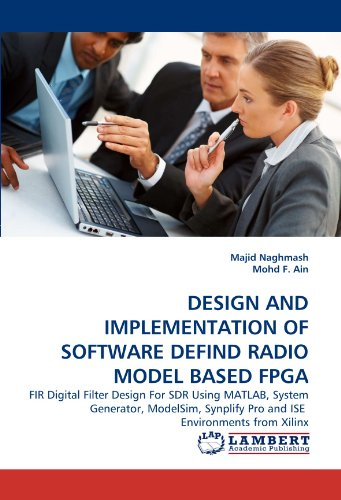 DESIGN AND IMPLEMENTATION OF SOFTWARE DEFIND RADIO MODEL BASED FPGA: FIR Digital Filter Design For SDR Using MATLAB, System Generator, ModelSim, Synplify Pro and ISE Environments from Xilinx