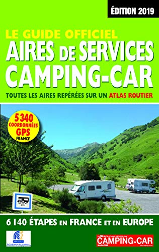 Le Guide Officiel Aires de services Camping-car 2019: Toutes les aires repérées sur un atlas routier, 6840 étapes en France et en Europe