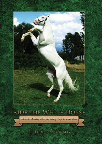 Amazon Com Ride The White Horse A Checkered Jockey S Story Of Racing Rage And Redemption Ebook Donnally Eddie Kindle Store