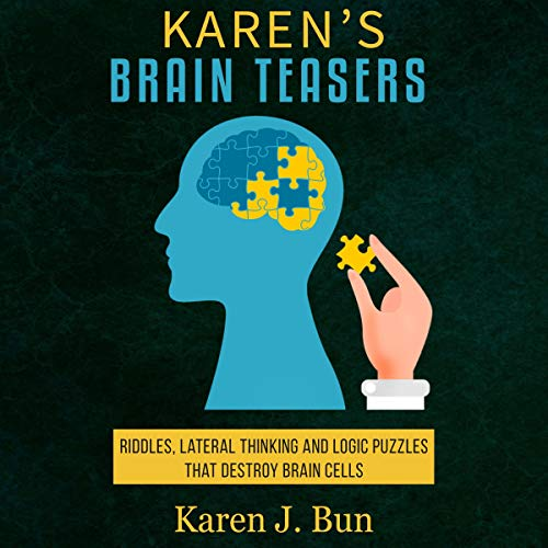 Karen's Brain Teasers: Riddles, Lateral Thinking and Logic Puzzles That Destroy Brain Cells Audiobook By Karen J. Bun cover art