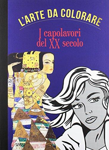 I capolavori del XX secolo. L'arte da colorare. Ediz. illustrata