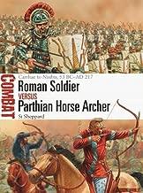 Roman Soldier vs Parthian Horse Archer: Carrhae to Nisibis, 53 BC–AD 217 (Combat)