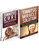 Tinnitus Cure: Tinnitus Cure Solution & Tinnitus Miracle Solution Box Set