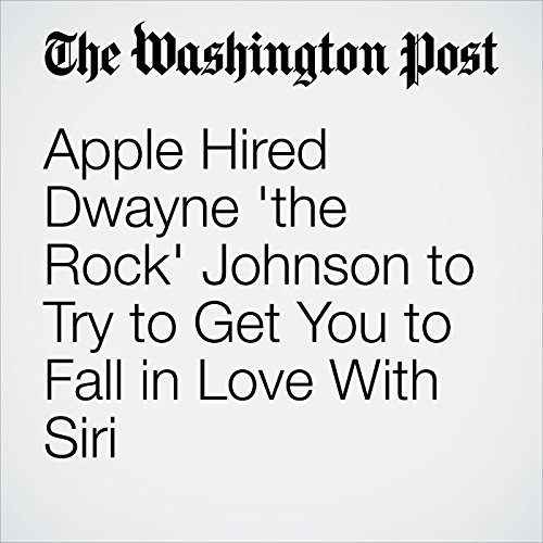 Apple Hired Dwayne 'the Rock' Johnson to Try to Get You to Fall in Love With Siri cover art