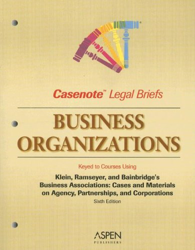 Business Organizations Keyed to Courses Using Klein, Ramseyer & Bainbridge's Business Associations: Cases and Materials