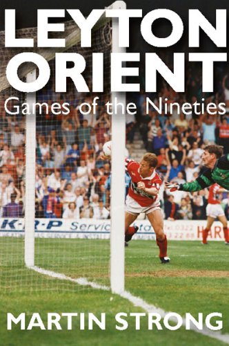 Leyton Orient: Games of the Nineties (Greatest Games (Football))