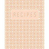 RECIPES: Blank Cook Book to Write In and Store Your Favorite Recipes | Orange Pattern Design (Colored Pattern Recipe Book Series)