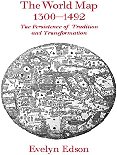 The World Map, 1300--1492: The Persistence of Tradition and Transformation (Center for American Places)