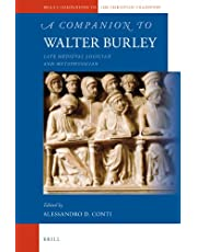 A Companion to Walter Burley: Late Medieval Logician and Metaphysician (Brill's Companions to the Christian Tradition)