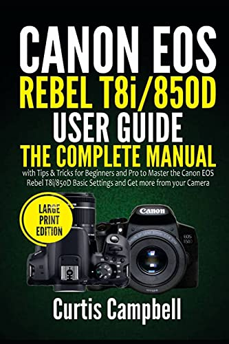 Canon EOS Rebel T8i/850D User Guide: The Complete Manual with Tips & Tricks for Beginners and Pro to Master the Canon EOS Rebel T8i/850D Basic ... more from your Camera (Large Print Edition)