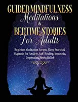 Guided Meditations For Overthinking, Anxiety, Depression & Mindfulness Beginners Scripts For Deep Sleep, Insomnia, Self-Healing, Relaxation, Overthinking, Chakra Healing& Awakening: Beginners Scripts For Deep Sleep, Insomnia, Self-Healing, Relaxat