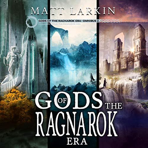 Gods of the Ragnarok Era, Omnibus 2: Books 4-6 Audiobook By Matt Larkin cover art