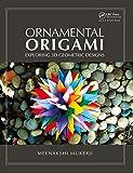 Ornamental Origami: Exploring 3D Geometric Designs (AK Peters/CRC Recreational Mathematics Series)