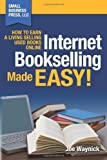 Internet Bookselling Made Easy! How to Earn a Living Selling Used Books Online (Volume 1) by Waynick, Joe (2011) Paperback - Small Business Press, LLC