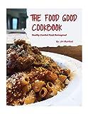 The Food Good Cookbook: Healthy Comfort Food Reimagined