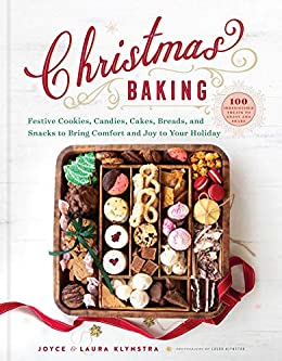 Christmas Baking: Festive Cookies, Candies, Cakes, Breads, and Snacks to Bring Comfort and Joy to Your Holiday by [Joyce Klynstra, Laura Klynstra]