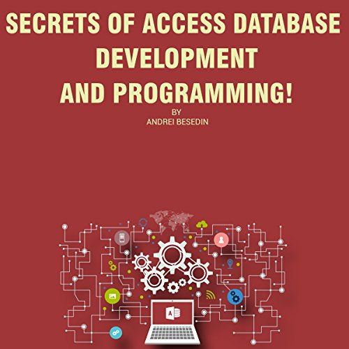 Secrets of Access Database Development and Programming! audiobook cover art