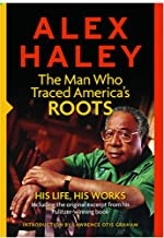 Alex Haley: The Man Who Traced America`s Roots: His Life, His Works by Alex Haley (2007) Paperback