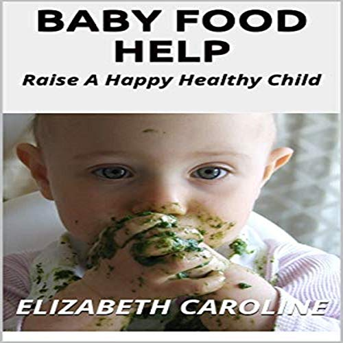 Baby Food Help: Raise a Happy Healthy Child audiobook cover art