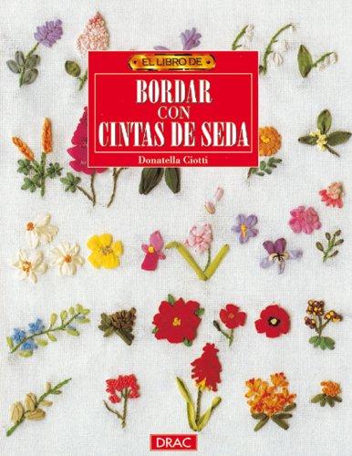 El libro de BORDAR CON CINTAS DE SEDA (Labores (drac))