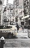 Cuentos, o versos, que no son poemas: Relatos breves