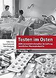 Testen im Osten. DDR-Arzneimittelstudien im Auftrag westlicher Pharmaindustrie, 1964-1990: DDR-Arzneimitelstudien im Auftrag westlicher Pharmaindustrie,...