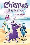 Chispas el unicornio 1. El día mágico (PEQUES)