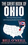 The Great Book of Ohio: The Crazy History of Ohio with Amazing Random Facts & Trivia (A Trivia Nerds Guide to the History of the United States 6)